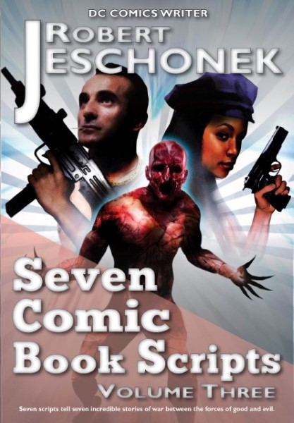 Seven Comic Book Scripts Volume Three